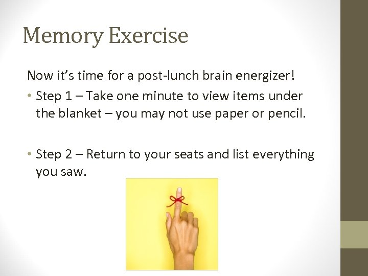 Memory Exercise Now it's time for a post-lunch brain energizer! • Step 1 –