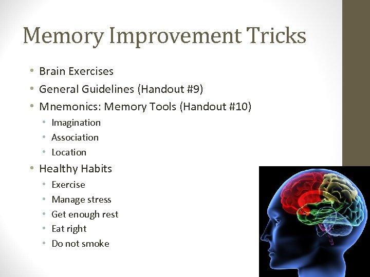 Memory Improvement Tricks • Brain Exercises • General Guidelines (Handout #9) • Mnemonics: Memory