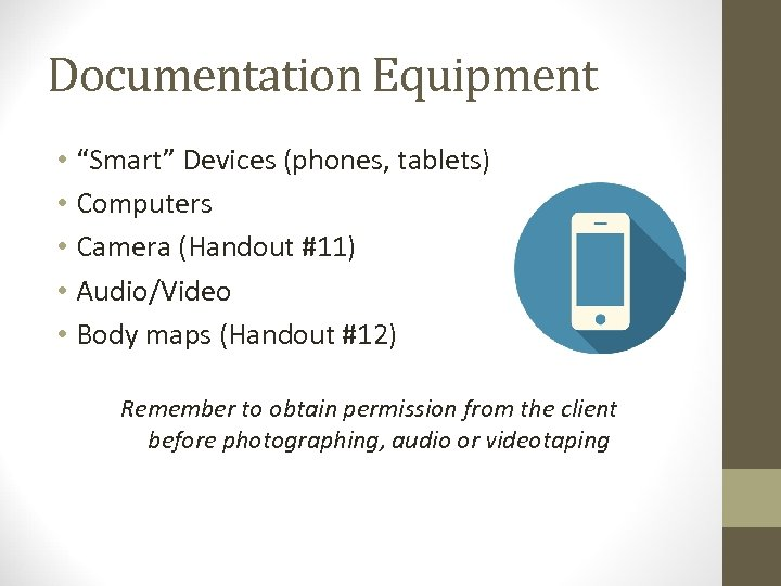 "Documentation Equipment • ""Smart"" Devices (phones, tablets) • Computers • Camera (Handout #11) •"