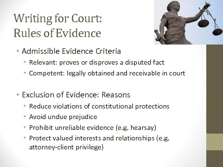 Writing for Court: Rules of Evidence • Admissible Evidence Criteria • Relevant: proves or