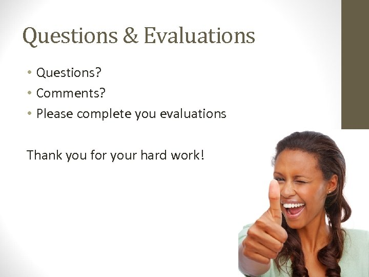 Questions & Evaluations • Questions? • Comments? • Please complete you evaluations Thank you