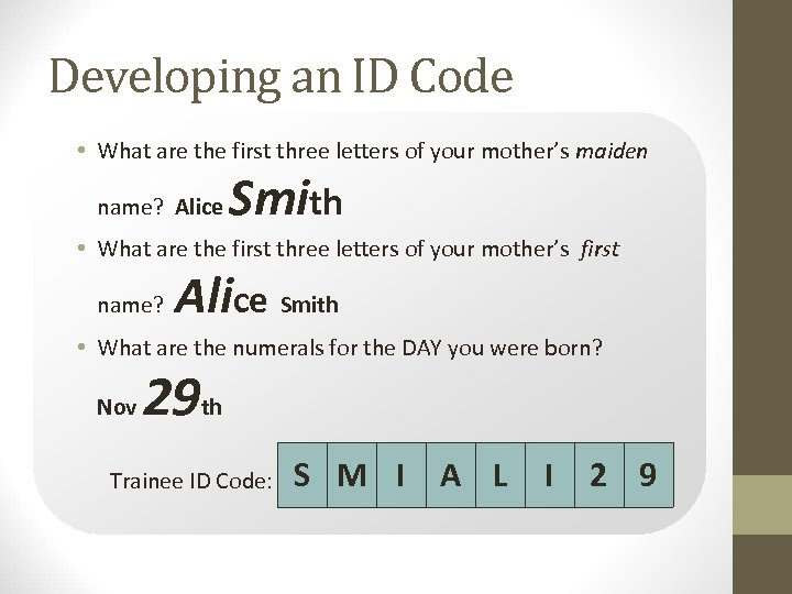 Developing an ID Code • What are the first three letters of your mother's
