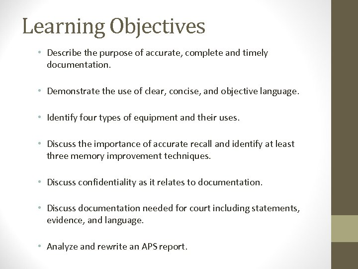 Learning Objectives • Describe the purpose of accurate, complete and timely documentation. • Demonstrate