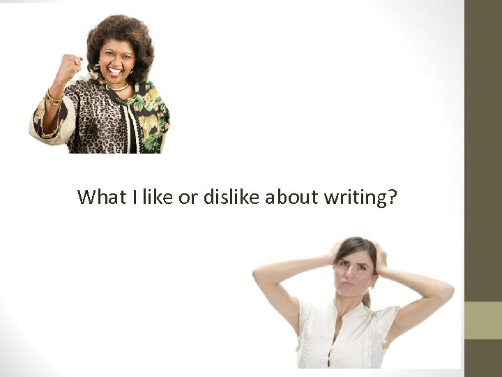 Question #1 What I like or dislike about writing?