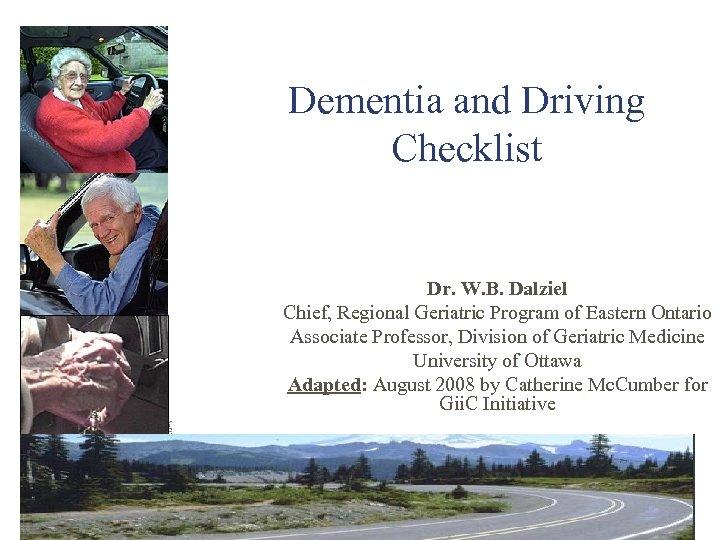 Dementia and Driving Checklist Dr. W. B. Dalziel Chief, Regional Geriatric Program of Eastern