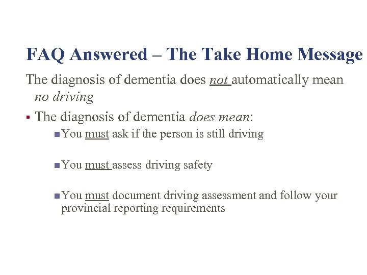 FAQ Answered – The Take Home Message The diagnosis of dementia does not automatically