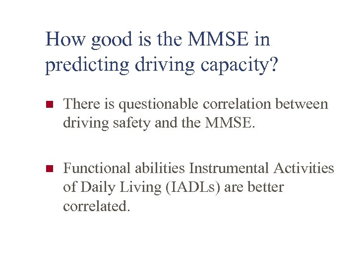 How good is the MMSE in predicting driving capacity? n There is questionable correlation