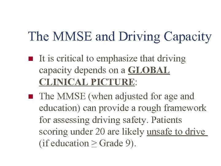 The MMSE and Driving Capacity n n It is critical to emphasize that driving