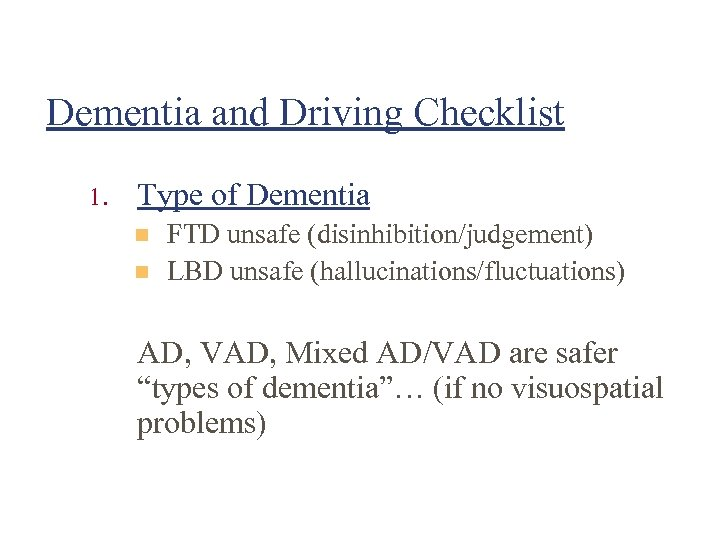 Dementia and Driving Checklist 1. Type of Dementia n n FTD unsafe (disinhibition/judgement) LBD
