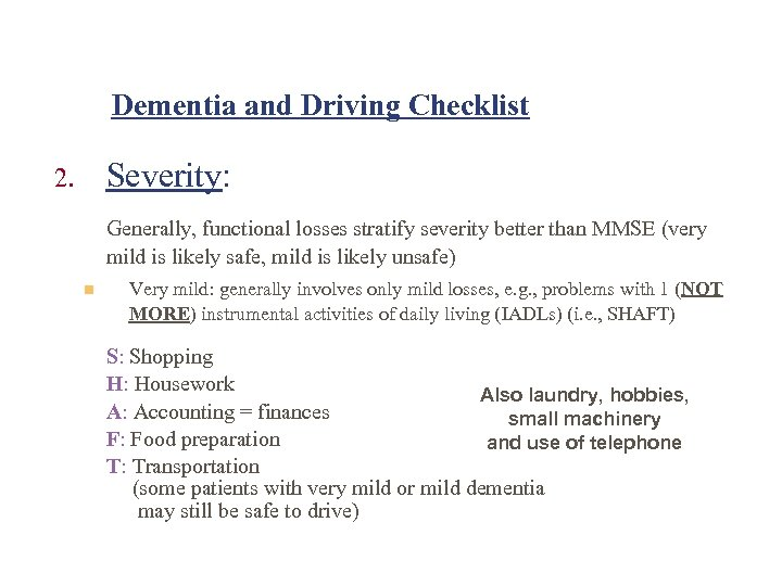 Dementia and Driving Checklist Severity: 2. Generally, functional losses stratify severity better than MMSE