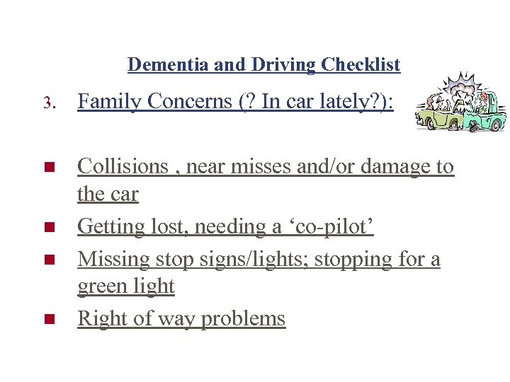 Dementia and Driving Checklist 3. Family Concerns (? In car lately? ): n