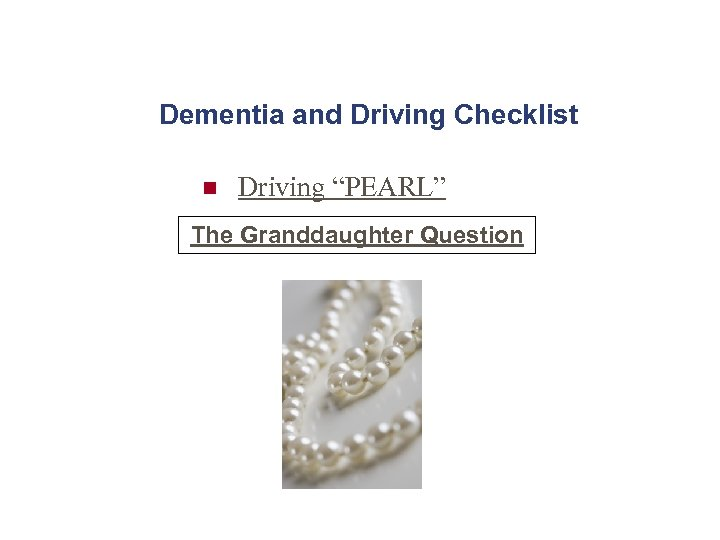 """Dementia and Driving Checklist n Driving """"PEARL"""" The Granddaughter Question"""