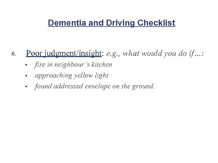 Dementia and Driving Checklist 6. Poor judgment/insight: e. g. , what would you do