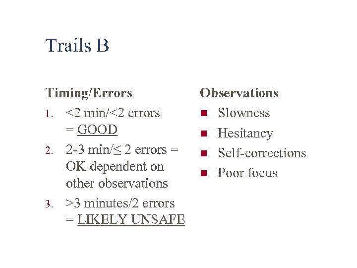 Trails B Timing/Errors 1. <2 min/<2 errors = GOOD 2. 2 -3 min/≤ 2