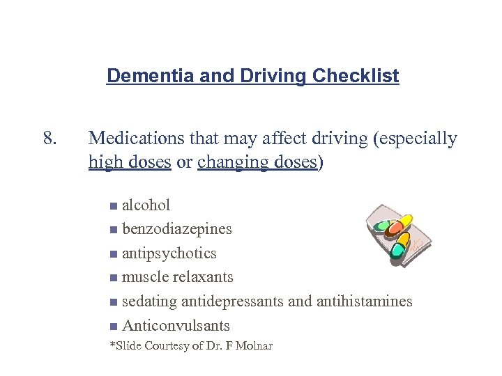 Dementia and Driving Checklist 8. Medications that may affect driving (especially high doses or