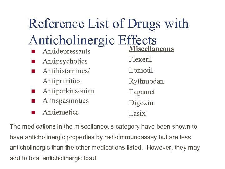Reference List of Drugs with Anticholinergic Effects Miscellaneous n Antidepressants Antipsychotics Antihistamines/ Antipruritics Antiparkinsonian