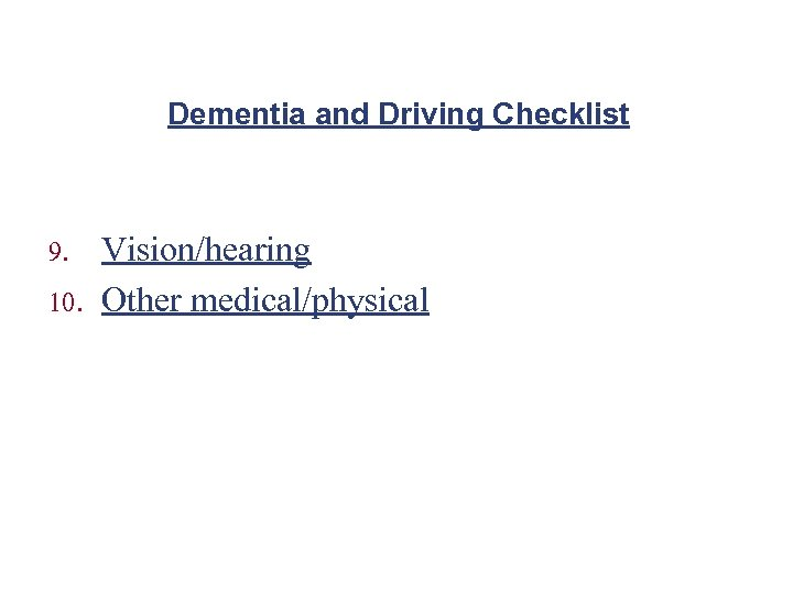 Dementia and Driving Checklist 9. 10. Vision/hearing Other medical/physical
