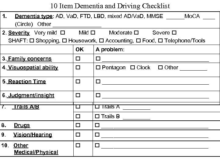 10 Item Dementia and Driving Checklist 1. Dementia type: AD, Va. D, FTD, LBD,