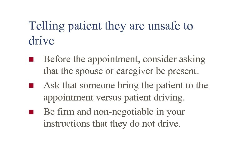 Telling patient they are unsafe to drive n n n Before the appointment, consider
