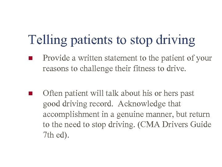 Telling patients to stop driving n Provide a written statement to the patient of