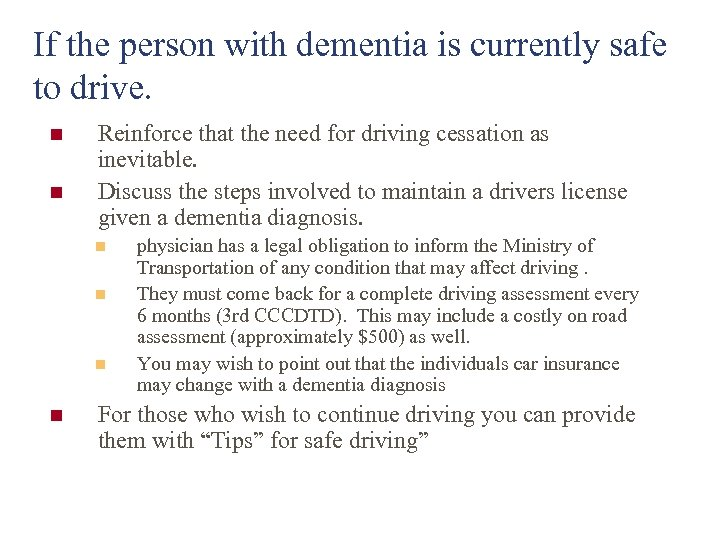 If the person with dementia is currently safe to drive. n n Reinforce that