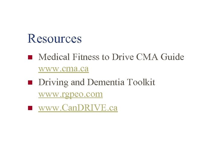 Resources n n n Medical Fitness to Drive CMA Guide www. cma. ca Driving