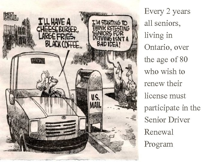 Every 2 years all seniors, living in Ontario, over the age of 80 who