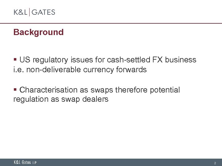 Background § US regulatory issues for cash-settled FX business i. e. non-deliverable currency forwards