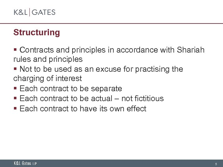 Structuring § Contracts and principles in accordance with Shariah rules and principles § Not