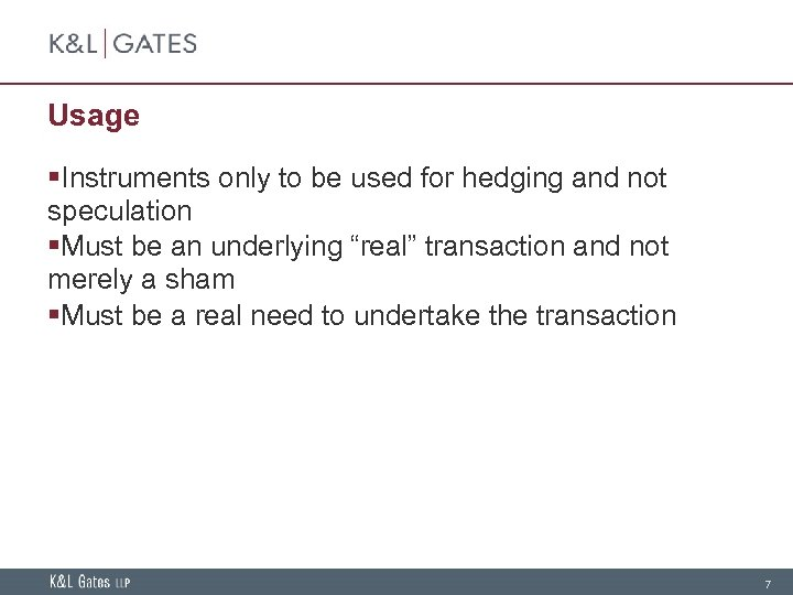 Usage §Instruments only to be used for hedging and not speculation §Must be an