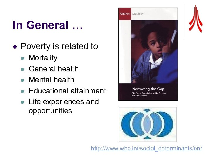 In General … l Poverty is related to l l l Mortality General health