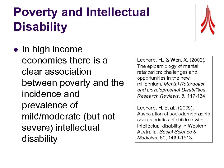 Poverty and Intellectual Disability l In high income economies there is a clear association