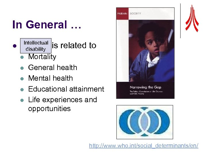 In General … l Intellectual disability Poverty is related to l l l Mortality