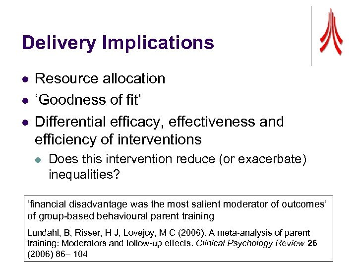 Delivery Implications l l l Resource allocation 'Goodness of fit' Differential efficacy, effectiveness and