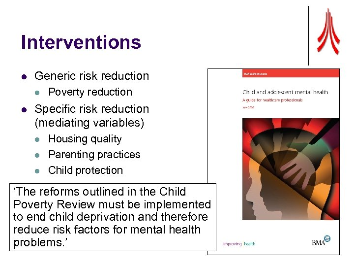 Interventions l Generic risk reduction l l Poverty reduction Specific risk reduction (mediating variables)