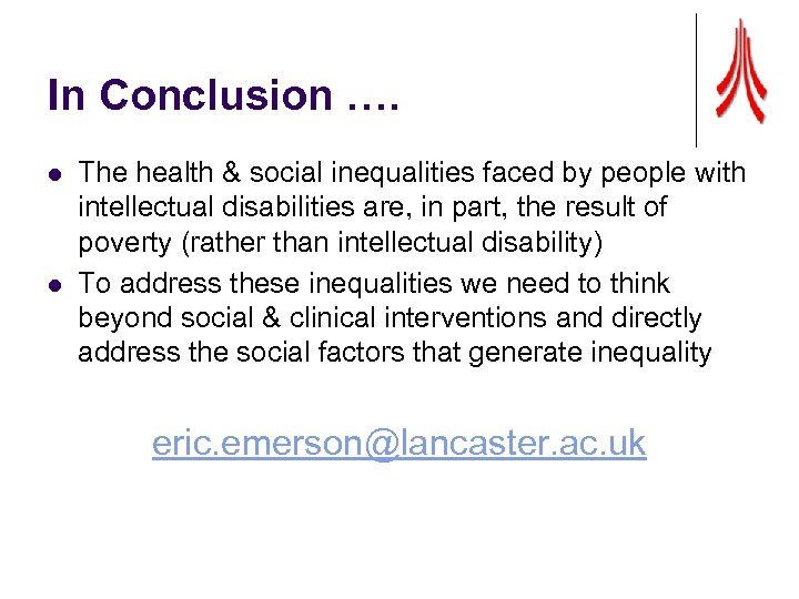 In Conclusion …. l l The health & social inequalities faced by people with