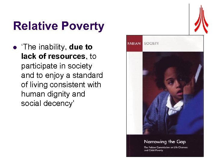 Relative Poverty l 'The inability, due to lack of resources, to participate in society