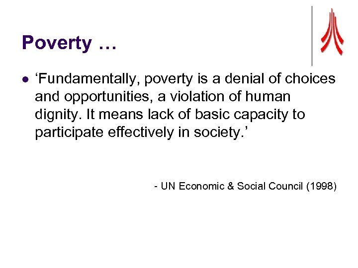 Poverty … l 'Fundamentally, poverty is a denial of choices and opportunities, a violation