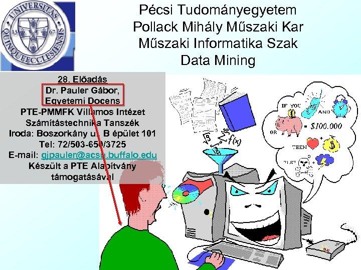 Pécsi Tudományegyetem Pollack Mihály Műszaki Kar Műszaki Informatika Szak Data Mining 28. Előadás Dr.