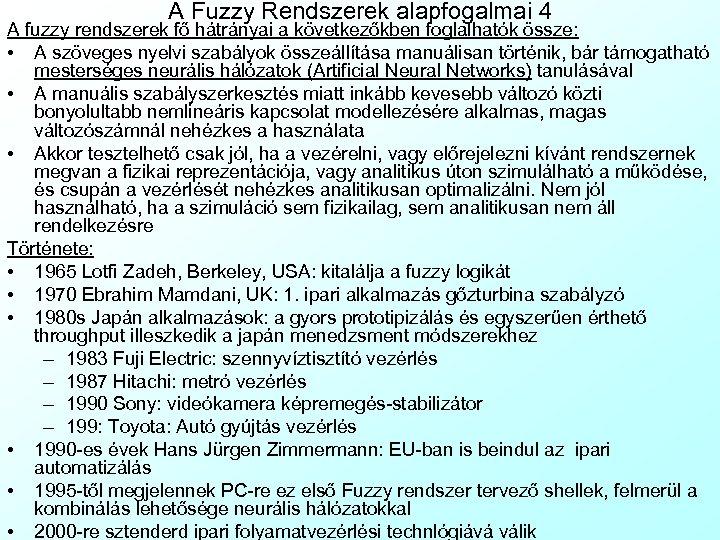 A Fuzzy Rendszerek alapfogalmai 4 A fuzzy rendszerek fő hátrányai a következőkben foglalhatók össze: