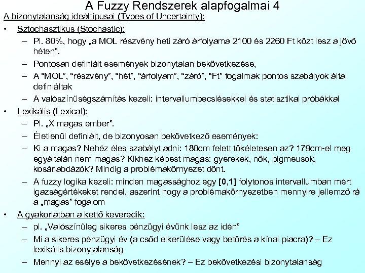 A Fuzzy Rendszerek alapfogalmai 4 A bizonytalanság ideáltípusai (Types of Uncertainty): • Sztochasztikus (Stochastic):