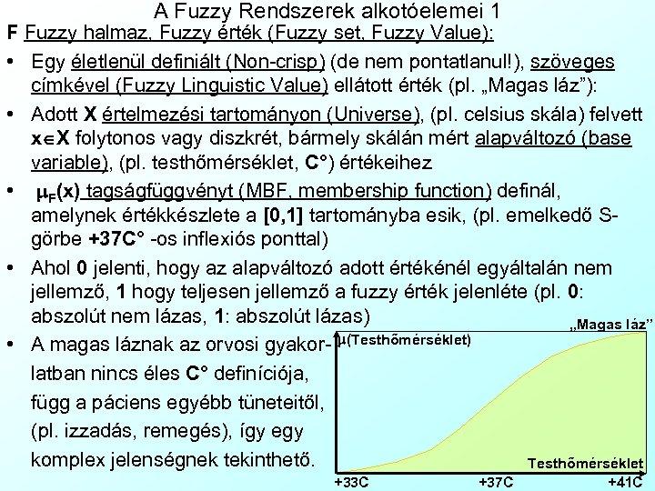 A Fuzzy Rendszerek alkotóelemei 1 F Fuzzy halmaz, Fuzzy érték (Fuzzy set, Fuzzy Value):