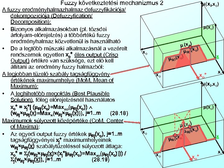 Fuzzy következtetési mechanizmus 2 A fuzzy eredményhalmaz defuzzyfikációja/ dekompozíciója (Defuzzyfication/ Decomposition): • Bizonyos alkalmazásokban