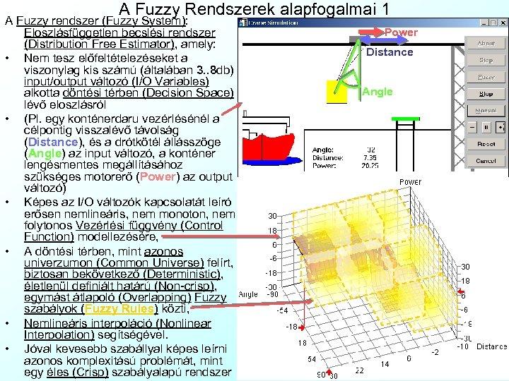 A Fuzzy Rendszerek alapfogalmai 1 A Fuzzy rendszer (Fuzzy System): Eloszlásfüggetlen becslési rendszer (Distribution