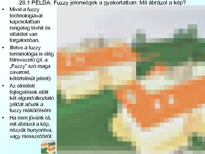 28. 1 PÉLDA: Fuzzy jelenségek a gyakorlatban: Mit ábrázol a kép? • • Mivel