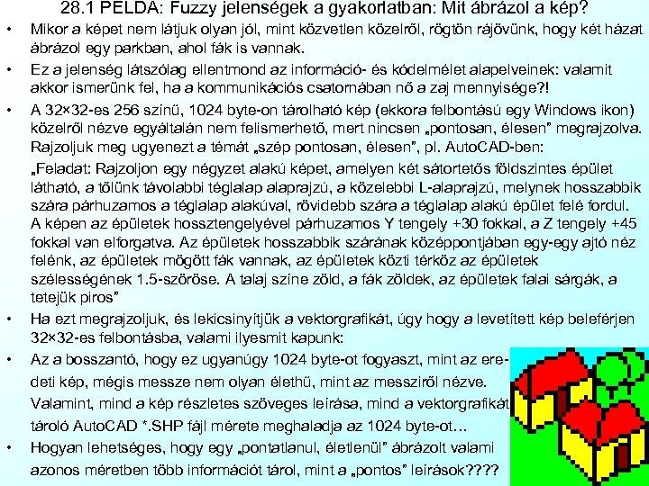 28. 1 PÉLDA: Fuzzy jelenségek a gyakorlatban: Mit ábrázol a kép? • • •