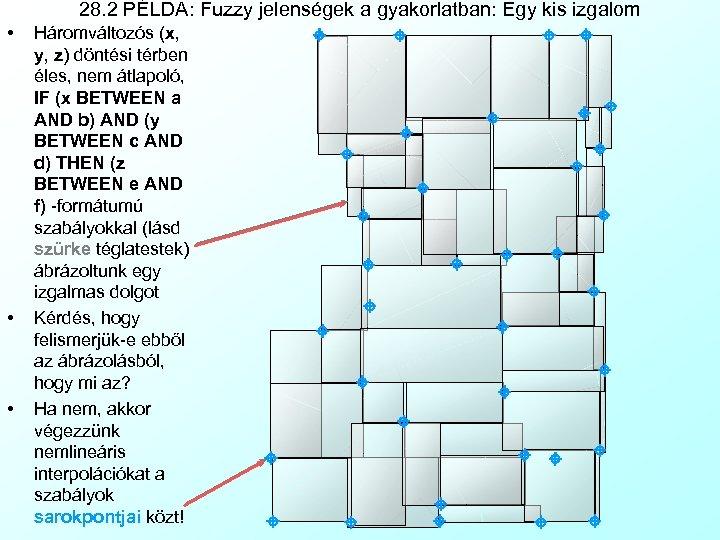28. 2 PÉLDA: Fuzzy jelenségek a gyakorlatban: Egy kis izgalom • • • Háromváltozós