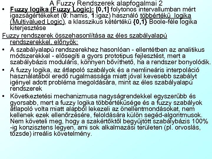 A Fuzzy Rendszerek alapfogalmai 2 • Fuzzy logika (Fuzzy Logic): [0, 1] folytonos intervallumban