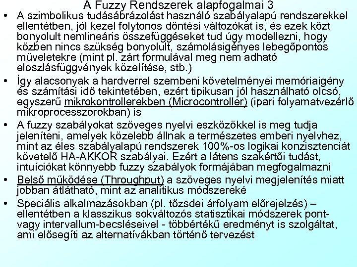 A Fuzzy Rendszerek alapfogalmai 3 • A szimbolikus tudásábrázolást használó szabályalapú rendszerekkel ellentétben, jól