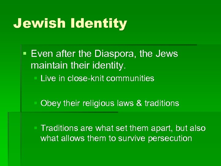 Jewish Identity § Even after the Diaspora, the Jews maintain their identity. § Live